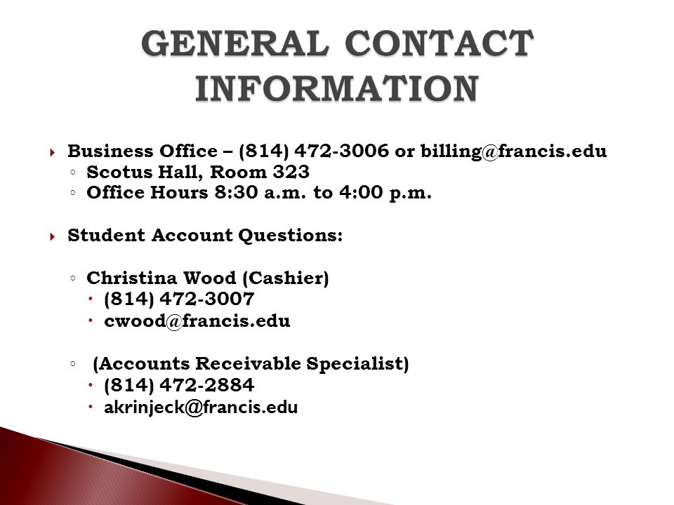 GENERAL CONTACT INFORMATION Business Office – (814) 472-3006 or billing@francis.edu. Scotus Hall, Room 323.
