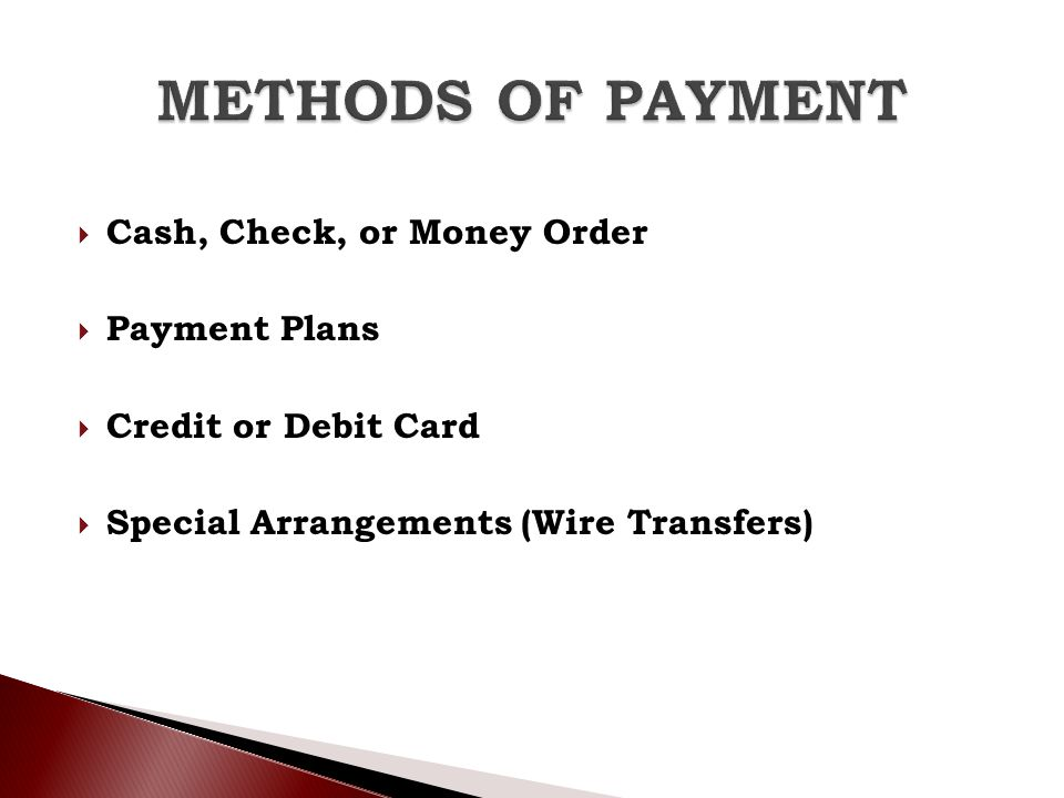 METHODS OF PAYMENT Cash, Check, or Money Order Payment Plans