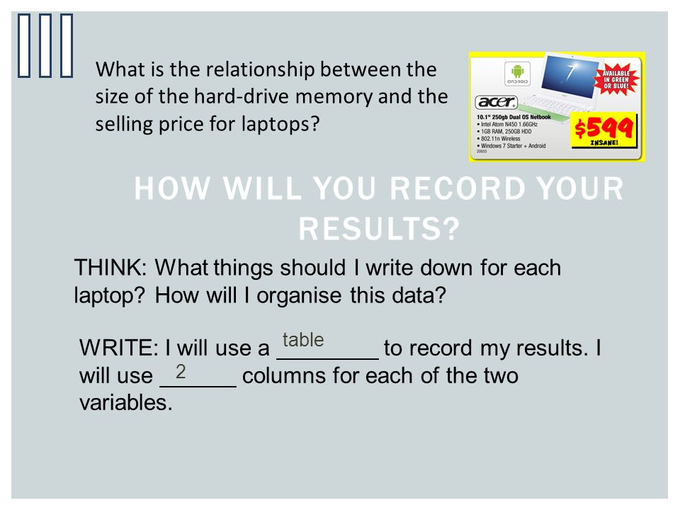 How will you record your results