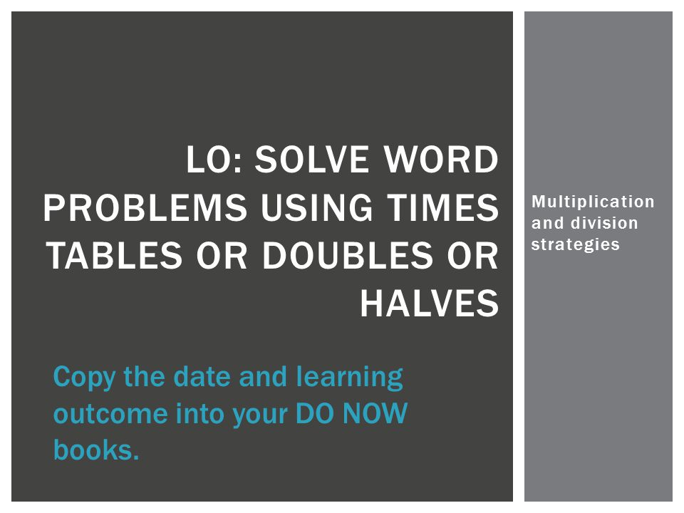 LO: Solve word problems using times tables or doubles or halves