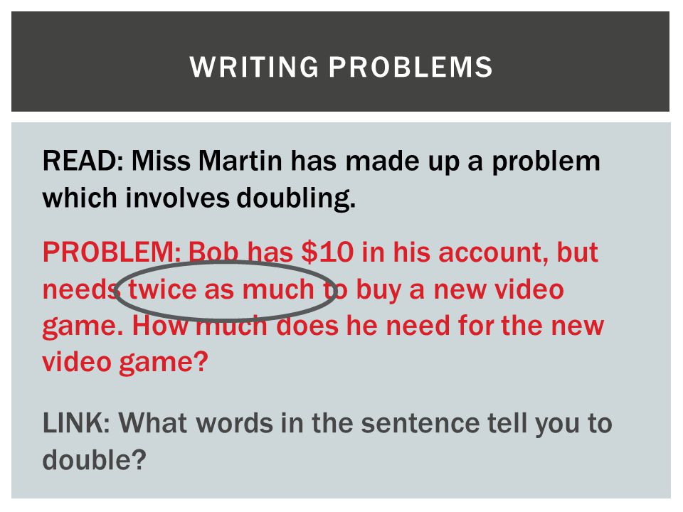 Writing problems READ: Miss Martin has made up a problem which involves doubling.