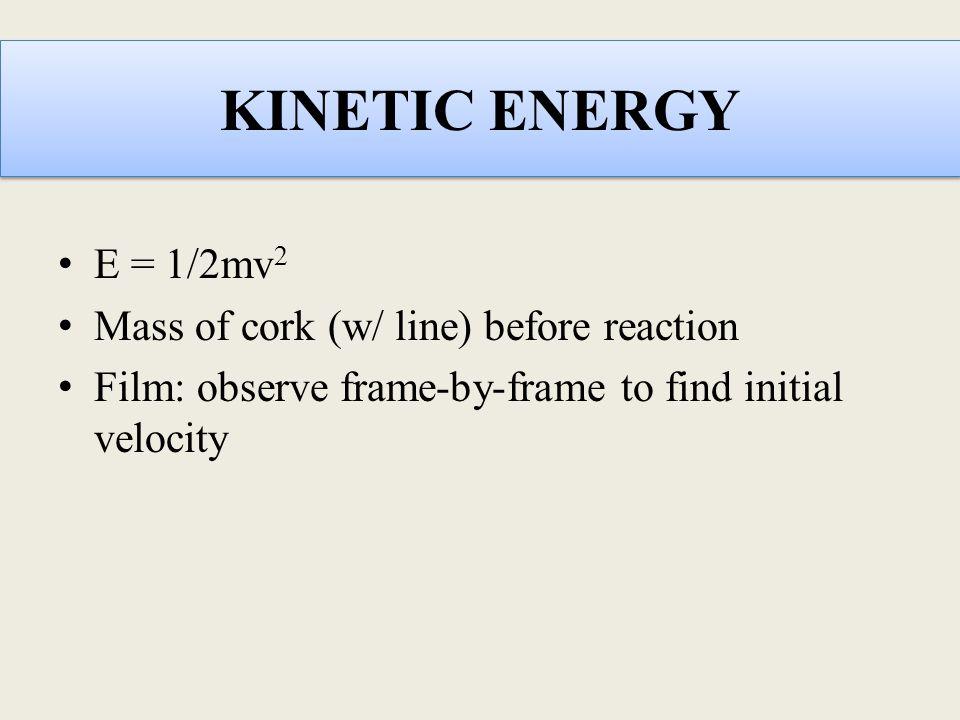 KINETIC ENERGY E = 1/2mv2 Mass of cork (w/ line) before reaction