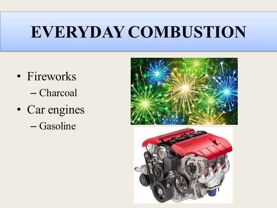 EVERYDAY COMBUSTION Fireworks Charcoal Car engines Gasoline