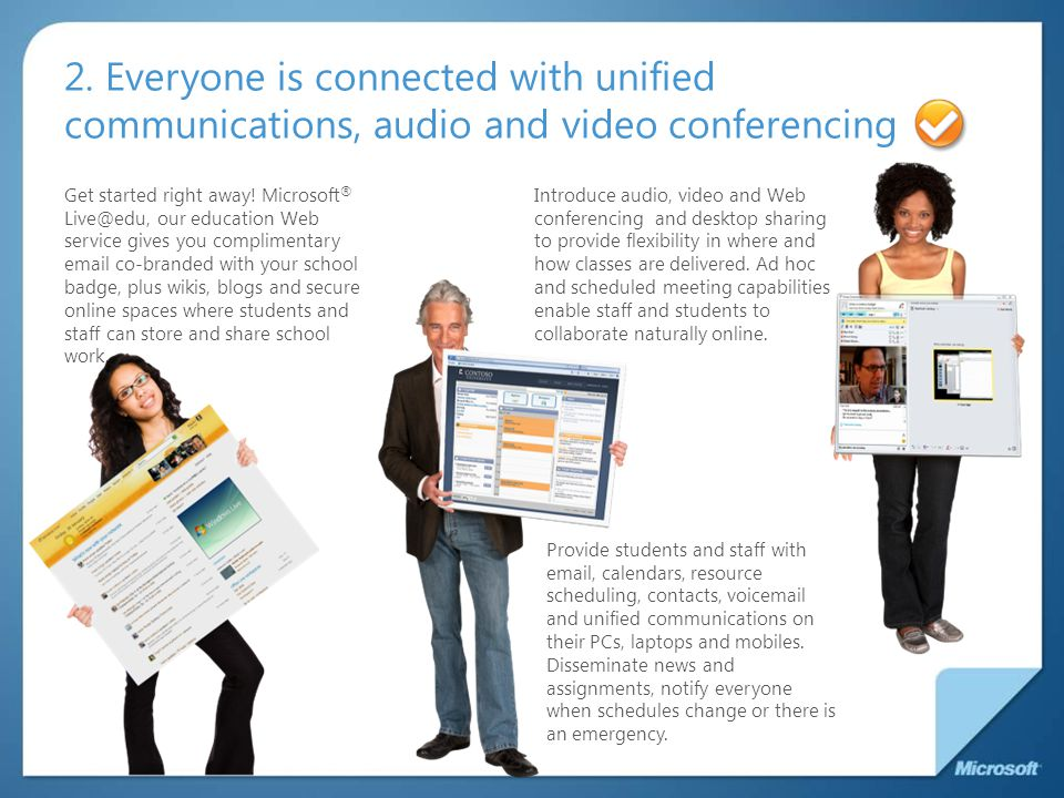 2. Everyone is connected with unified communications, audio and video conferencing