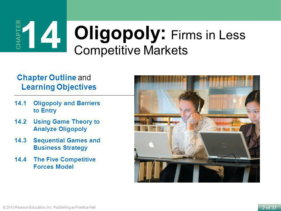 14 Oligopoly: Firms in Less Competitive Markets Chapter Outline and
