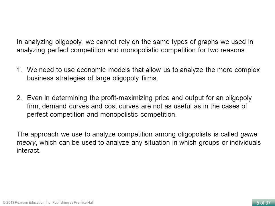 In analyzing oligopoly, we cannot rely on the same types of graphs we used in analyzing perfect competition and monopolistic competition for two reasons: