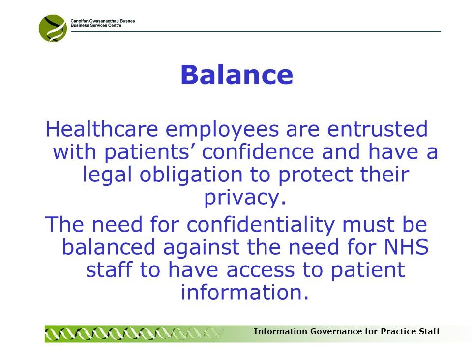 Balance Healthcare employees are entrusted with patients' confidence and have a legal obligation to protect their privacy.