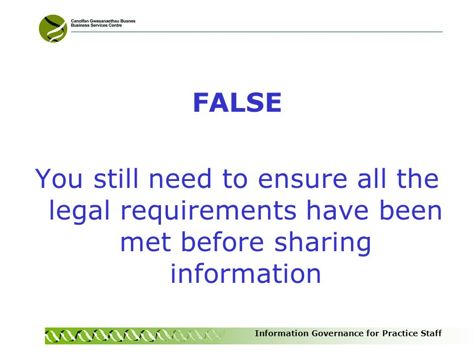 FALSE You still need to ensure all the legal requirements have been met before sharing information