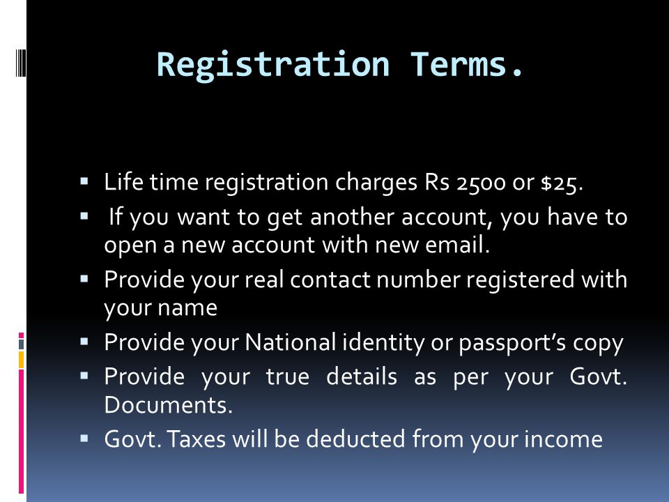 Registration Terms.​ Life time registration charges Rs 2500 or $25.