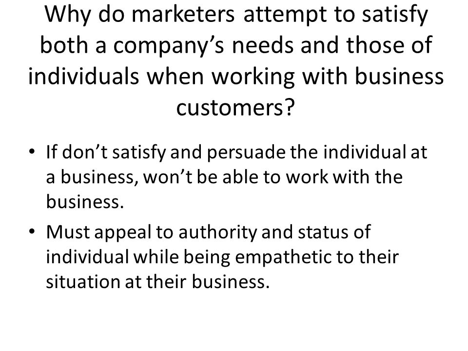 Why do marketers attempt to satisfy both a company's needs and those of individuals when working with business customers