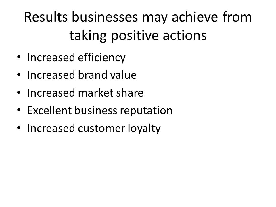 Results businesses may achieve from taking positive actions