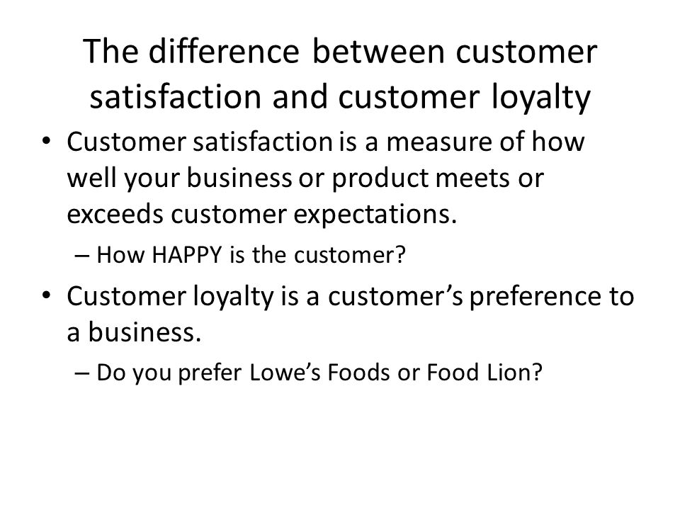 The difference between customer satisfaction and customer loyalty