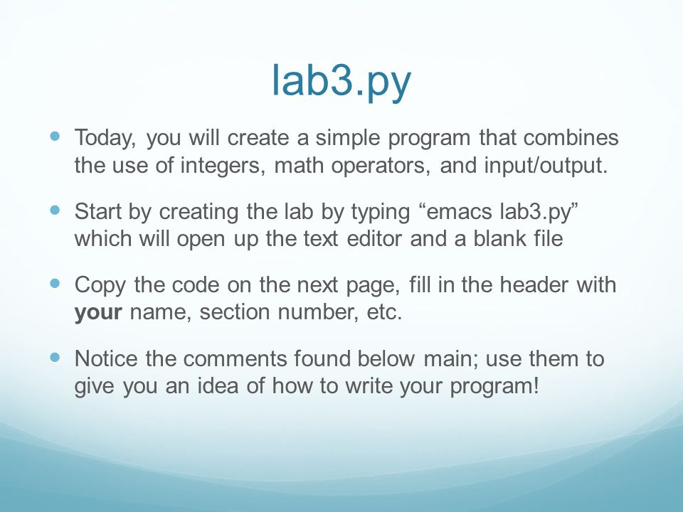 lab3.py Today, you will create a simple program that combines the use of integers, math operators, and input/output.