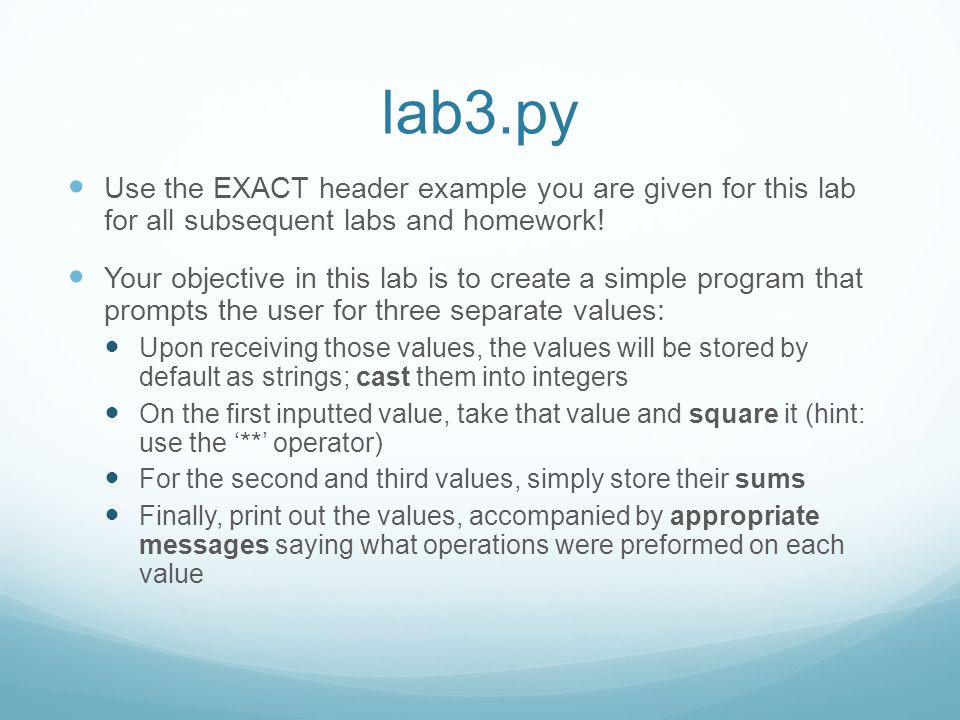 lab3.py Use the EXACT header example you are given for this lab for all subsequent labs and homework!