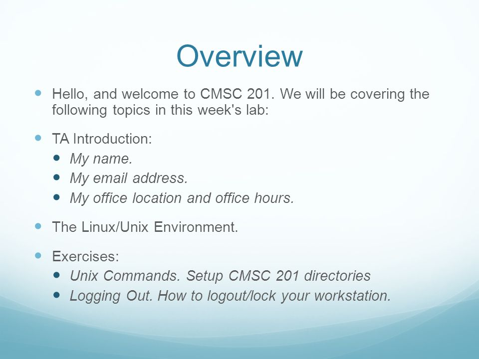 Overview Hello, and welcome to CMSC 201. We will be covering the following topics in this week s lab: