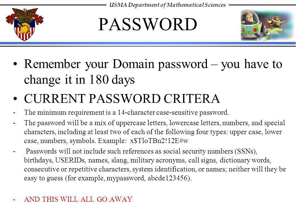 PASSWORD Remember your Domain password – you have to change it in 180 days. CURRENT PASSWORD CRITERA.