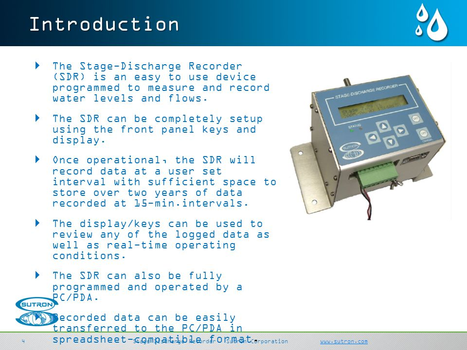 Introduction The Stage-Discharge Recorder (SDR) is an easy to use device programmed to measure and record water levels and flows.