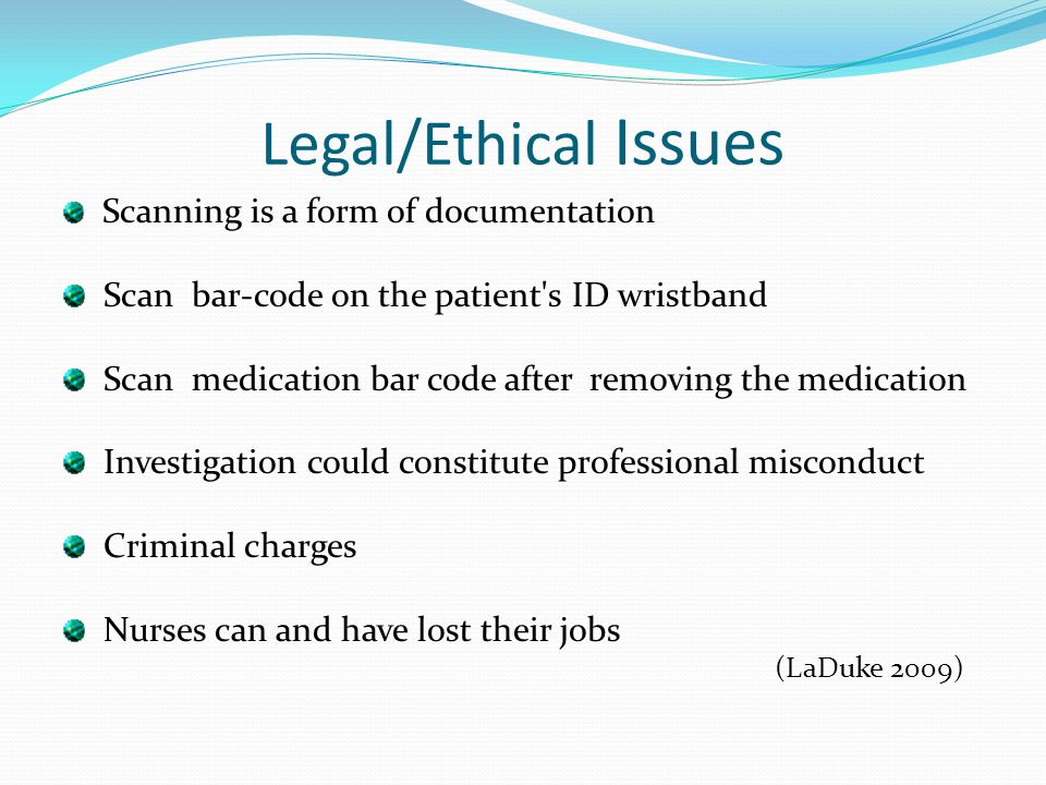 Legal/Ethical Issues Scan bar-code on the patient s ID wristband