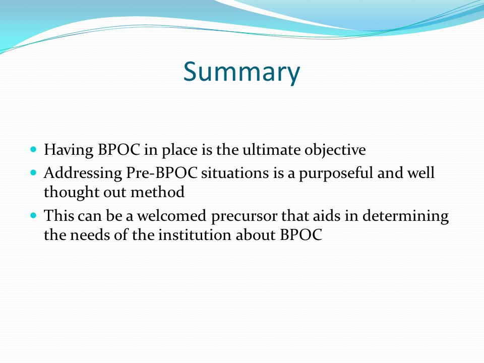 Summary Having BPOC in place is the ultimate objective