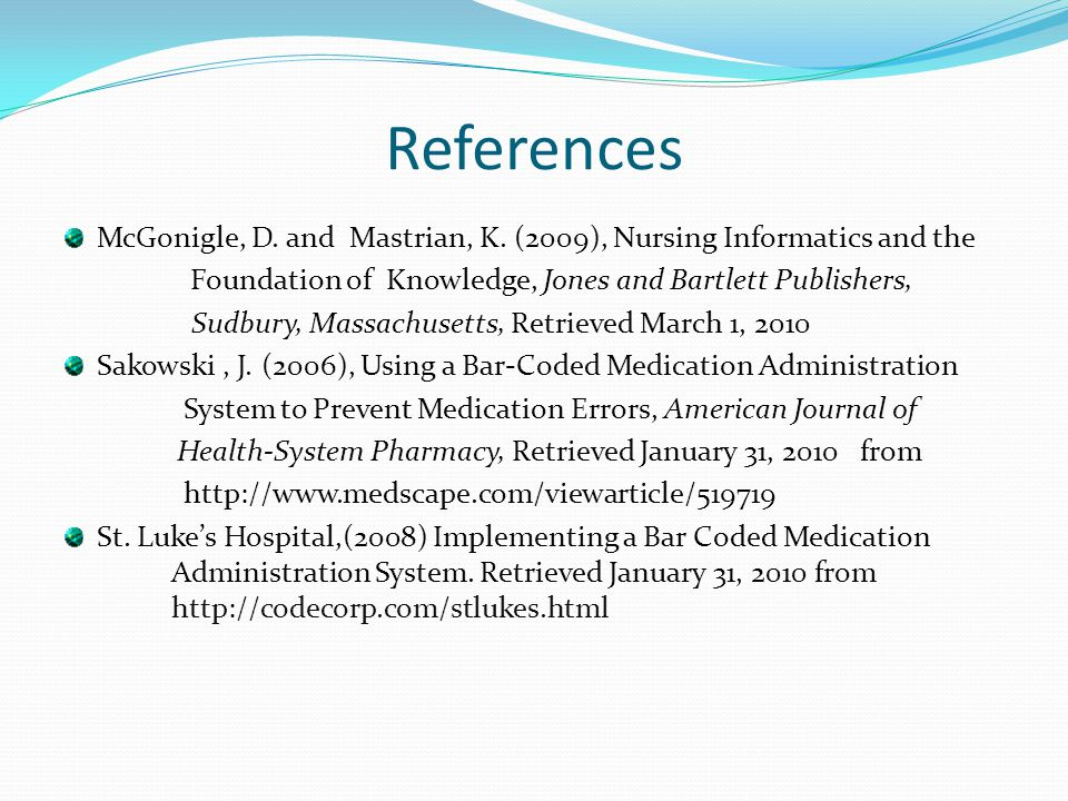 References McGonigle, D. and Mastrian, K. (2009), Nursing Informatics and the. Foundation of Knowledge, Jones and Bartlett Publishers,