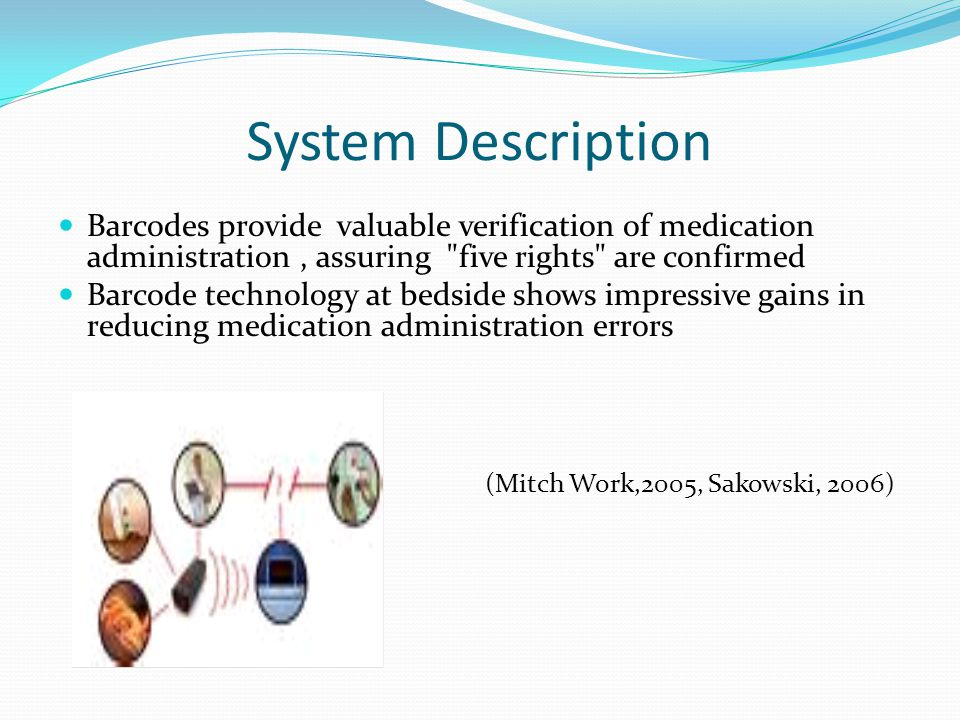 System Description Barcodes provide valuable verification of medication administration , assuring five rights are confirmed.