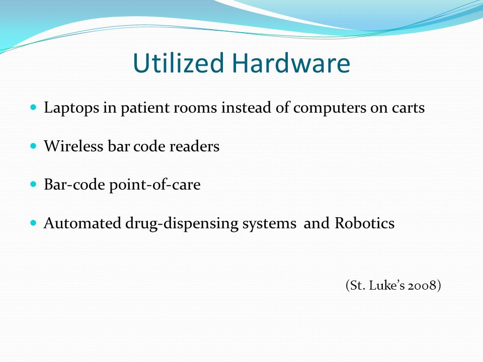 Utilized Hardware Laptops in patient rooms instead of computers on carts. Wireless bar code readers.