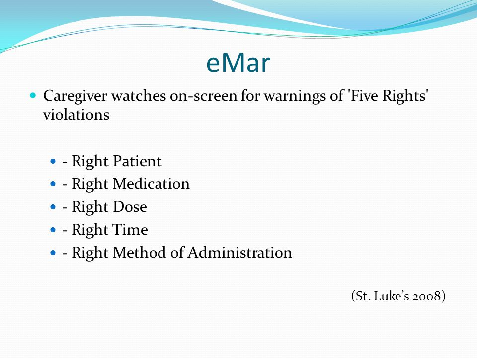 eMar Caregiver watches on-screen for warnings of Five Rights violations. - Right Patient. - Right Medication.