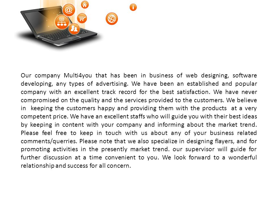 Our company Multi4you that has been in business of web designing, software developing, any types of advertising.