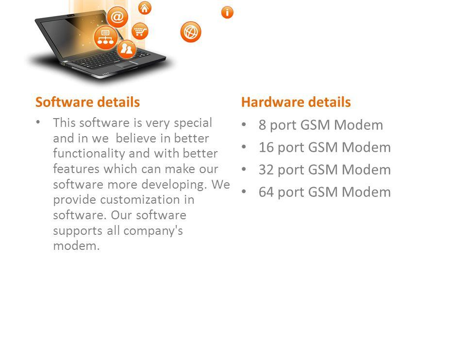 Software details Hardware details 8 port GSM Modem 16 port GSM Modem