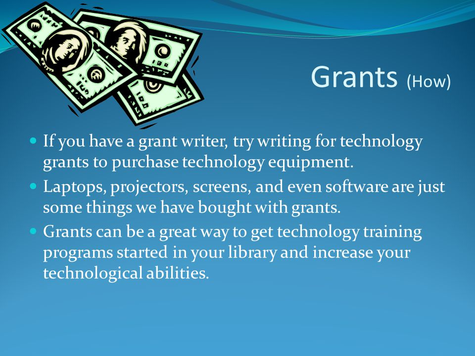 Grants (How) If you have a grant writer, try writing for technology grants to purchase technology equipment.