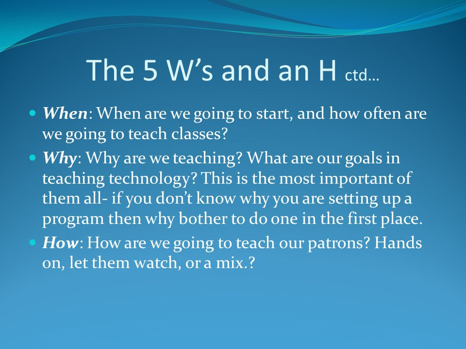 The 5 W's and an H ctd… When: When are we going to start, and how often are we going to teach classes