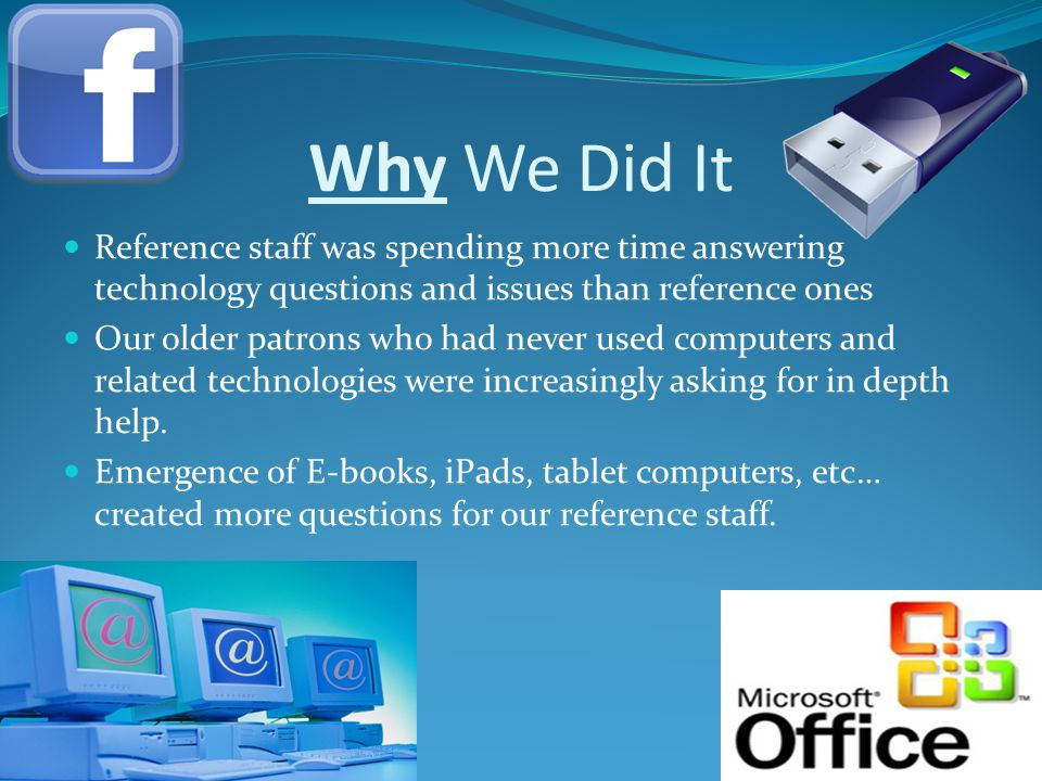Why We Did It Reference staff was spending more time answering technology questions and issues than reference ones.