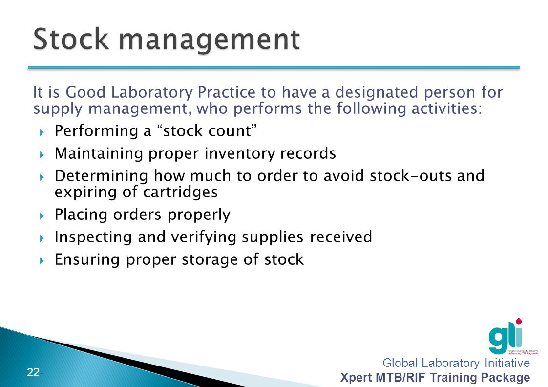 Stock management It is Good Laboratory Practice to have a designated person for supply management, who performs the following activities: