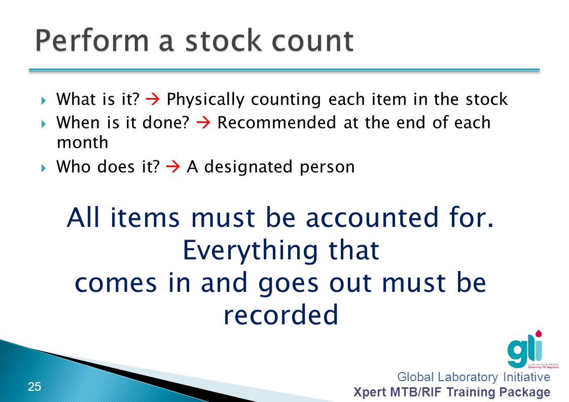 Perform a stock count All items must be accounted for. Everything that