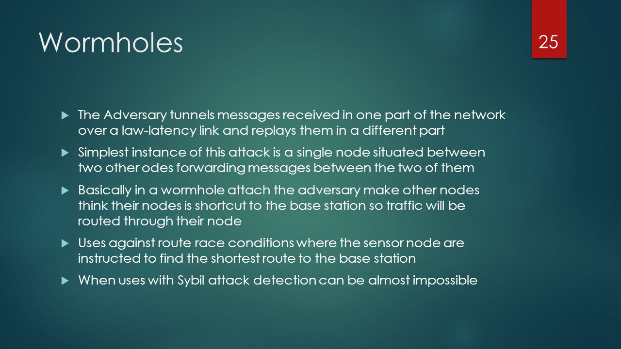 Wormholes The Adversary tunnels messages received in one part of the network over a law-latency link and replays them in a different part.