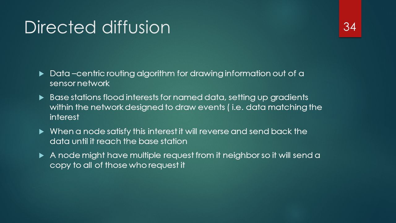 Directed diffusion Data –centric routing algorithm for drawing information out of a sensor network.