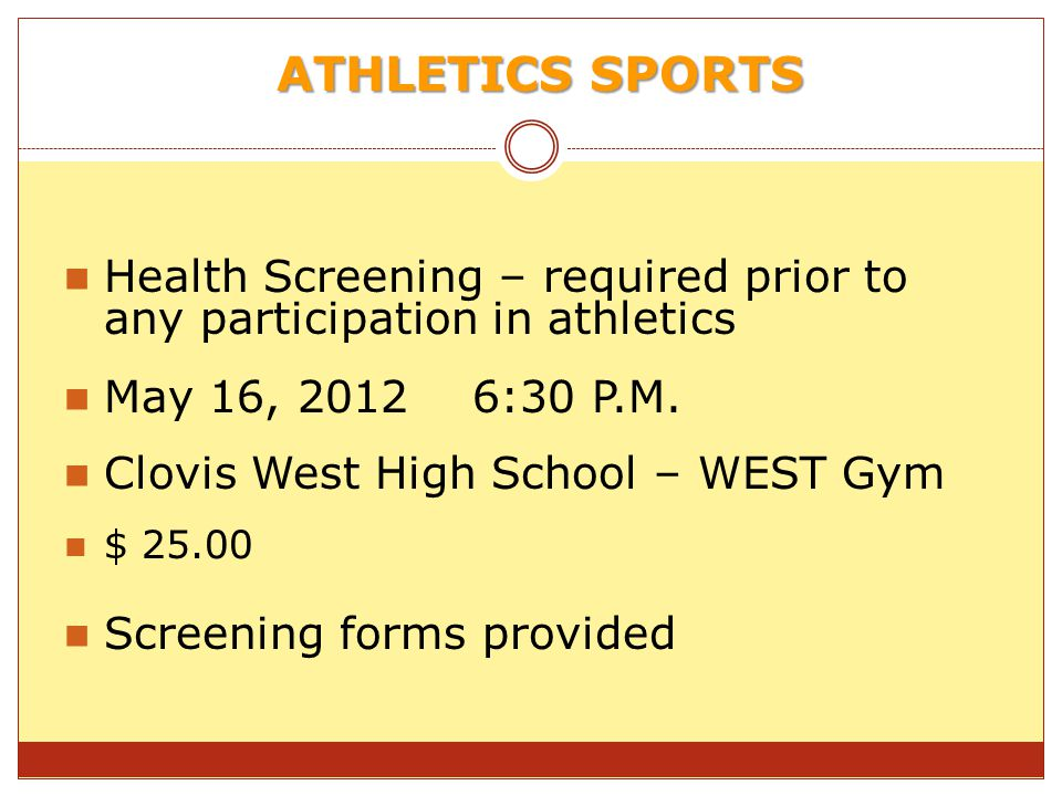ATHLETICS SPORTS Health Screening – required prior to any participation in athletics. May 16, 2012 6:30 P.M.