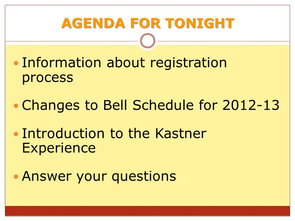 AGENDA FOR TONIGHT Information about registration process. Changes to Bell Schedule for 2012-13. Introduction to the Kastner Experience.