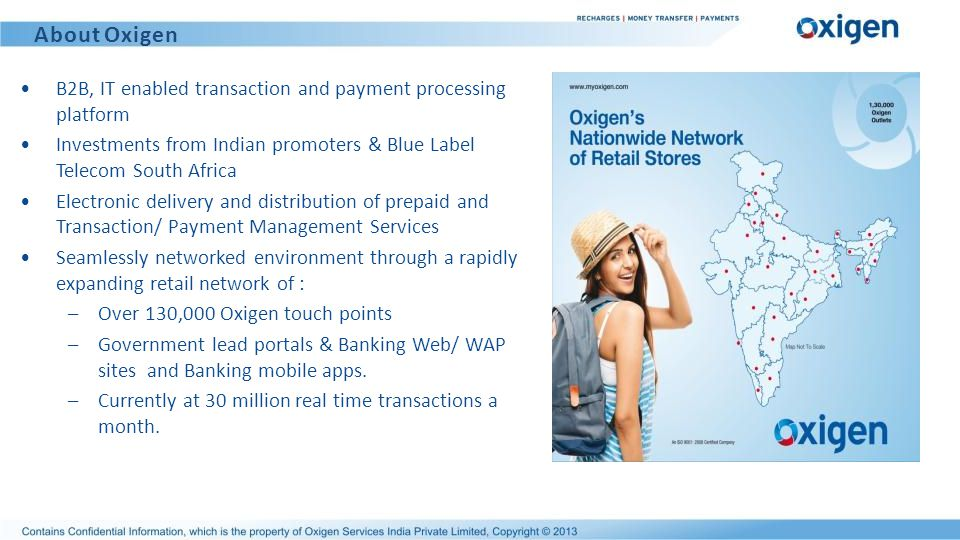 About Oxigen B2B, IT enabled transaction and payment processing platform. Investments from Indian promoters & Blue Label Telecom South Africa.