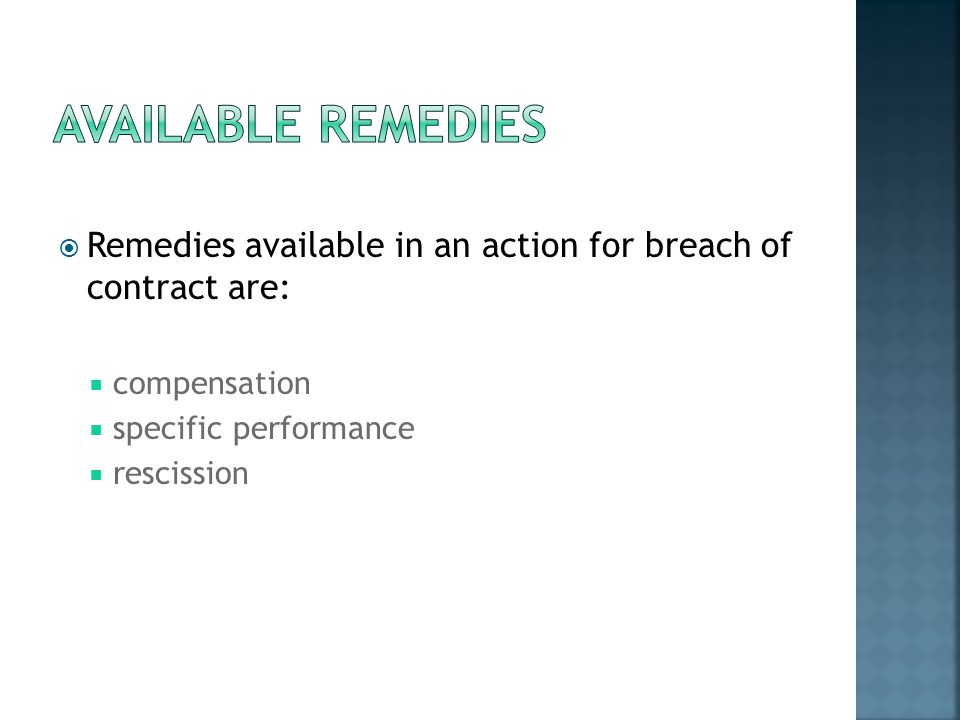 Available remedies Remedies available in an action for breach of contract are: compensation. specific performance.