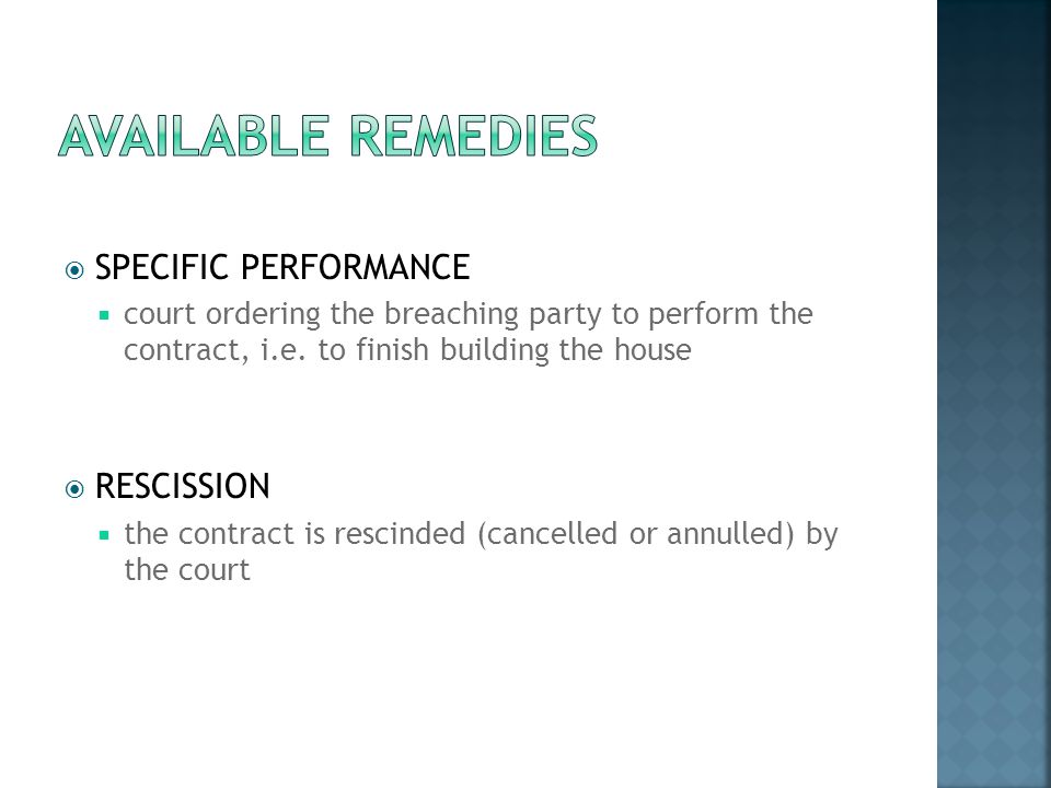 Available remedies SPECIFIC PERFORMANCE RESCISSION