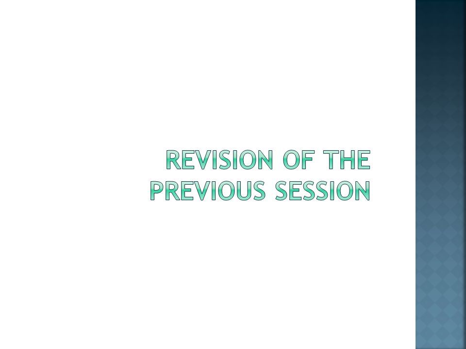 REVISION OF THE PREVIOUS SESSION