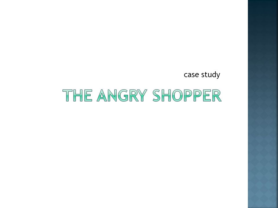case study The Angry Shopper