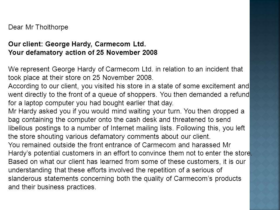 Dear Mr Tholthorpe Our client: George Hardy, Carmecom Ltd. Your defamatory action of 25 November 2008.