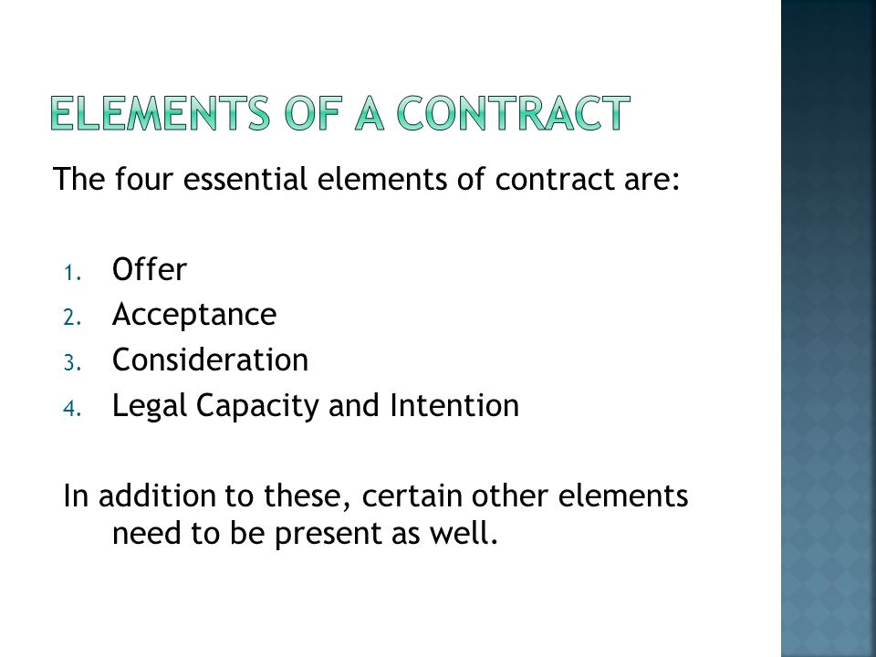 three essential element of a valid simple contract Some of the essential elements of a valid contract are that there should be an offer and acceptance, there should be a mutual consent of parties to the contract there there should be an intention to create a legal obligation between the parties to the contract, the parties to the contract should enter into the contract with their free consent.