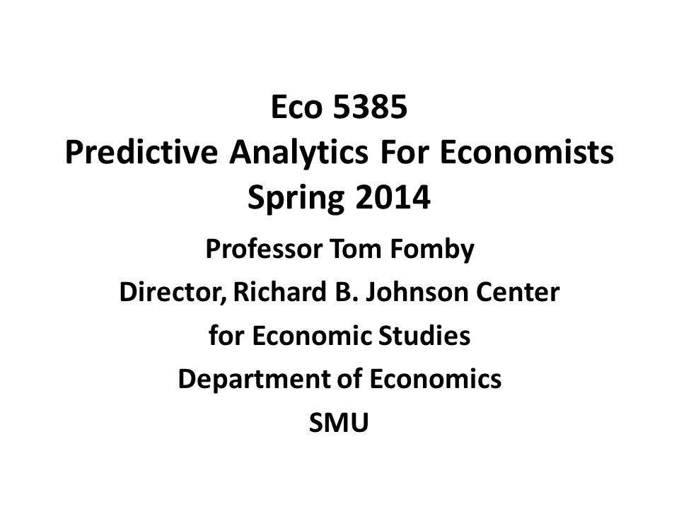 Eco 5385 Predictive Analytics For Economists Spring 2014