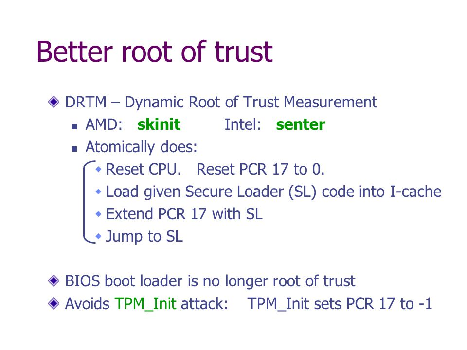 Better root of trust DRTM – Dynamic Root of Trust Measurement