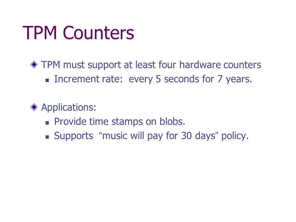 TPM Counters TPM must support at least four hardware counters