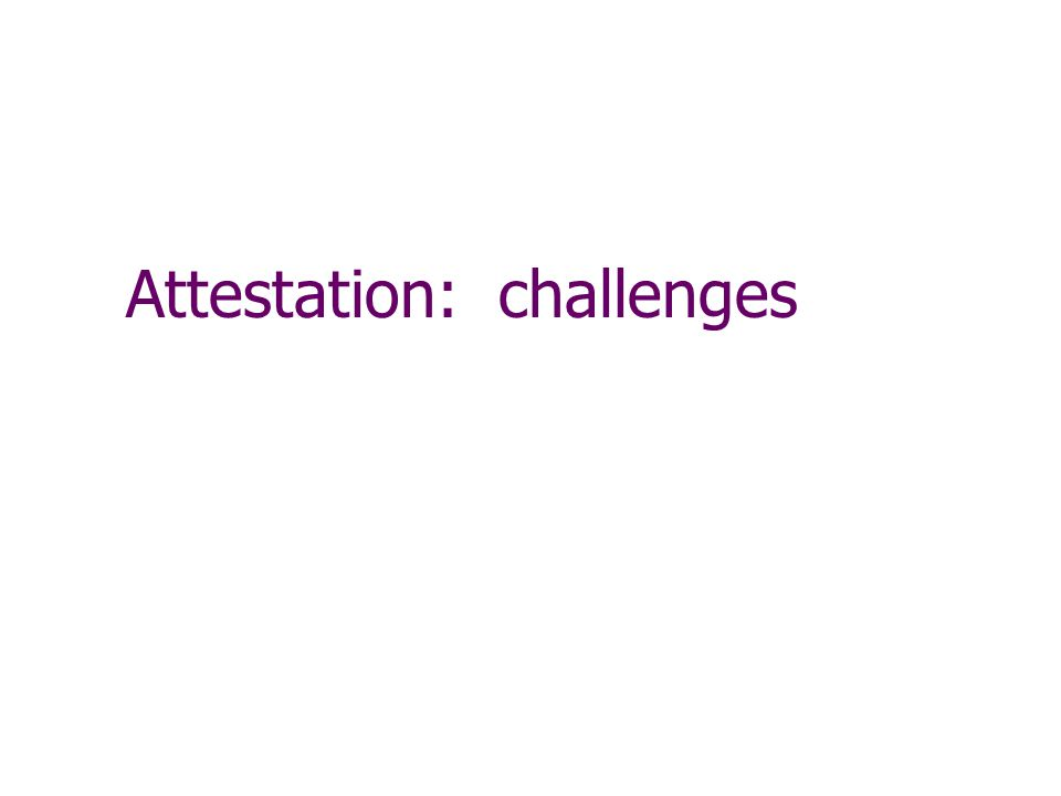 Attestation: challenges