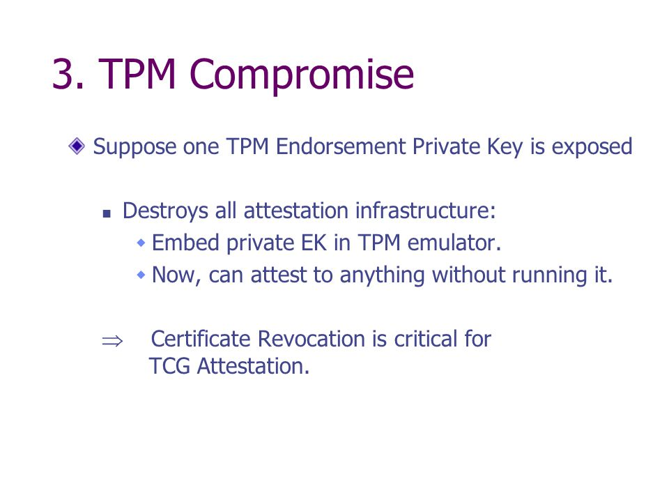 3. TPM Compromise Suppose one TPM Endorsement Private Key is exposed